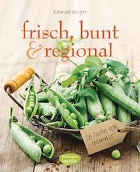 Konrad Geiger – frisch, bunt & regional – So liebe ich Gemüse