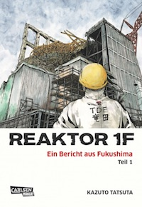 Kazuto Tatsuta – Reaktor 1F – Ein Bericht aus Fukushima Band 1